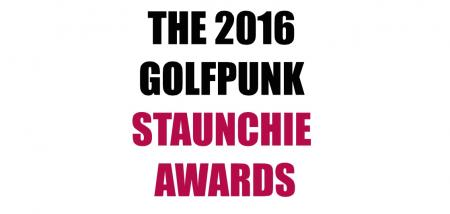 It's the 2016 GolfPunk Staunchie Awards